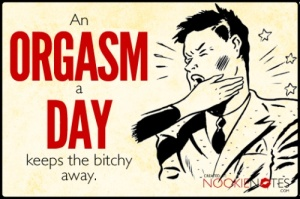 An orgasm a day...