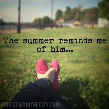 The Summer Reminds Me of Him...