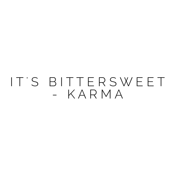 It's Bittersweet - Karma