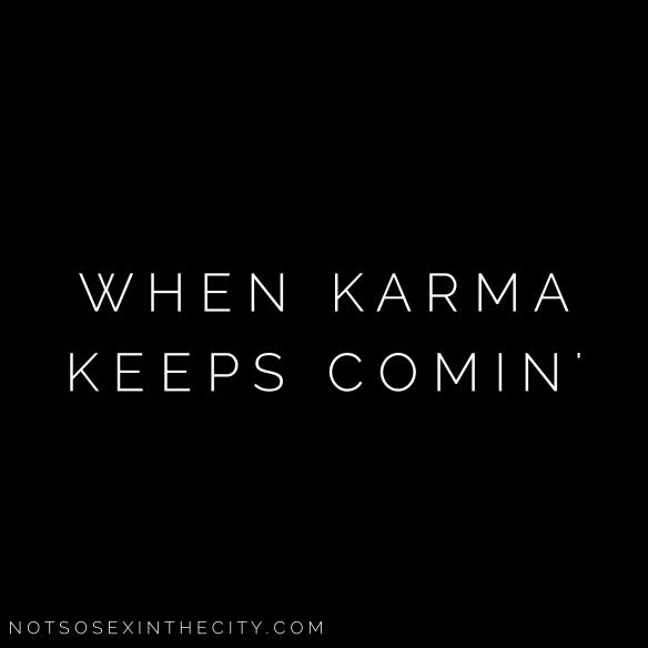 When Karma Keeps Comin'